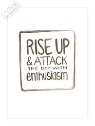 Enthusiasm Quotes Interesting Attack The Day With Enthusiasm Motivational Quote QUOTEZ○CO