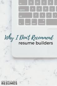 Resume Builders Why I Don't Recommend Resume Builders 81