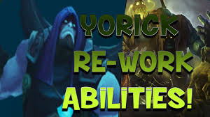 yorick re work abilities yorick re work abilities