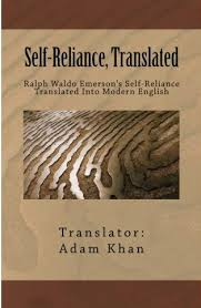 moodraiser  in case you haven t it yet we ve published a ralph waldo emerson s essay self reliance translated into modern english i ve been studying emerson s