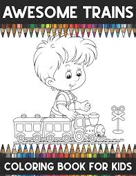 Waiting for the train coloring page. Awesome Train Coloring Book For Kids A Super Amazing Trains Coloring Activity Book For Kids Ages 6 12 8 14 And Teenagers Gifts For Christmas Bir