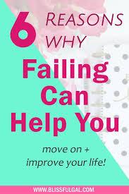 how failure can make you a better person blissful gal failure can help you turn failure into success failure is good failure can