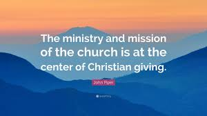 "Christian Giving Quotes Best Of John Piper Quote ""The Ministry And Mission Of The Church Is At The"