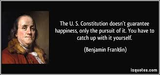 Constitution Quotes Beauteous The U S Constitution Doesn't Guarantee Happiness Only The Pursuit