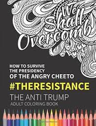 amazon we shall overb how to survive the presidency of the angry cheeto the resistance the anti trump coloring book 9781945056178 day