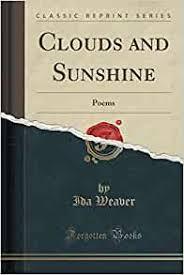 Clouds and Sunshine: Poems (Classic Reprint): Weaver, Ida: 9781332746064:  Amazon.com: Books