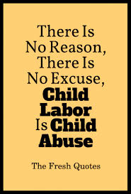 child labour quotes and slogans quotes sayings stop child labour there is no reason there is no excuse child labor is ldquo