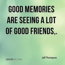 Jeff Thompson Quotes QuoteHD Custom Good Memories Quotes