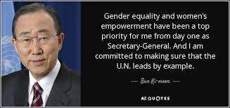 Gender Equality Quotes Inspiration Ban Kimoon Quote Gender Equality And Women's Empowerment Have Been