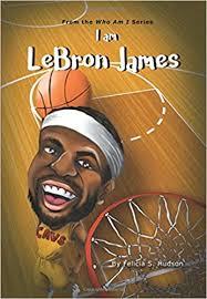 I Am Lebron James (Who Am I Series): Amazon.de: Hudson, Felicia S.,  Longoria, Alisa: Fremdsprachige Bücher