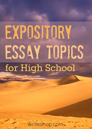 the best expository essay topics ideas teaching expository essay topics for high school expository essay prompts include topics to get teens thinking