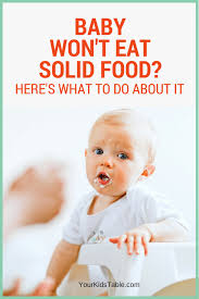 5 Month Old Baby Solid Food Chart What To Do When Baby Wont Eat Solids 7 Simple Steps Your