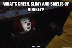 What's green, slimy and smells of donkey? Shrek's penis. - Rude ... via Relatably.com
