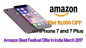 iphone 10000. flat 10,000 off on iphone 7 and plus! amazon best festival offer in india march 2017 iphone 10000