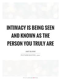 Quotes On Intimacy Intimacy Is Being Seen And Known As The Person You Truly Are 14