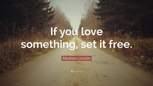 Abraham Lincoln Quote If You Love Something Set It Free 9
