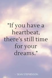 A Quote About Dreams Best Of Inspirational Quotes If You Have A Heartbeat There's Still Time