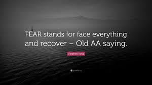 Stephen King Quote Fear Stands For Face Everything And Recover