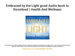 Embraced By The Light Book Awesome Embraced By The Light Good Audio Book To Download Health And Wellne