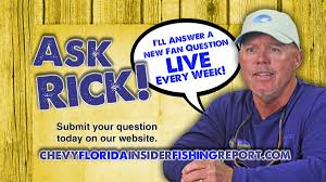 chevy florida insider fishing report ask rick