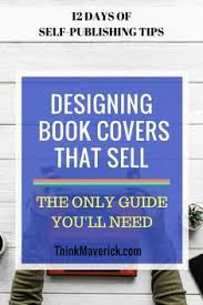 how to design book covers that sell book cover design how to make a book cover cover art create a book cover book marketing tips sell