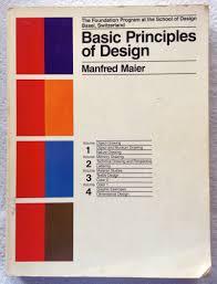Basic Principles of Design: The Foundation Program at the School of Design  Basel, Switzerland: Manfred Maier: 9780442212063: Amazon.com: Books