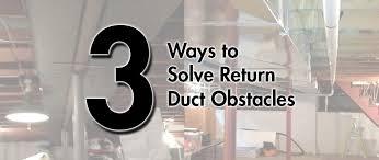 solve hvac return duct obstacles