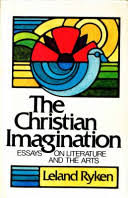 the christian imagination essays on literature and the arts   imagination the christian imagination