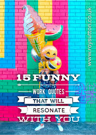 15 Funny Work Quotes That Will Certainly Resonate With You Roy Sutton