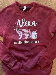 Alexa, Milk the Cows Sweatshirt — New Mexico Milkmaid