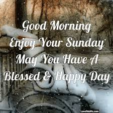 Good Morning Enjoy Your Sunday Winter Quote Days Of Week 40 Adorable Sunday Morning Quotes