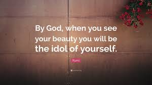 "Beautiful Rumi Quotes Best Of Rumi Quote ""By God When You See Your Beauty You Will Be The Idol"