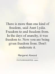 Quotes About Being An Aunt Cool There Is More Than One Kind Of Freedom Said Aunt Lydia Freedom