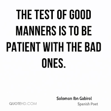 best manners quotes and sayings the test of good manners is to be patient the bad ones solomon ibn