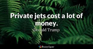 Private Jet Quote Cool Private Jets Cost A Lot Of Money Donald Trump BrainyQuote