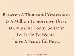 Beautiful Days Quotes Best Of Today Is A Beautiful Day Quotes