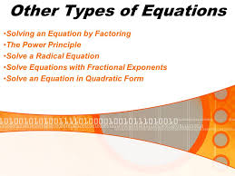 1 other types of equations solving an equation by factoring the power principle solve a radical equation solve equations with fractional exponents solve an