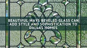 custom beveled glass for your dallas home