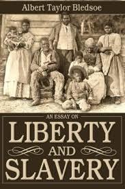 essay liberty slavery abebooks an essay on liberty and slavery albert taylor bledsoe