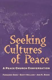 Seeking Cultures of Peace: A Peace Church Conversation: Amazon.co.uk: Enns, Fernando,  Holland, Scott, Riggs, Ann K.: 9782825414026: Books