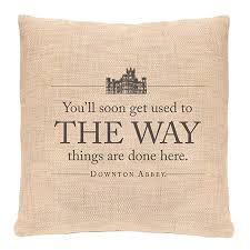 you ll soon get used to the way things are done here cushion cover