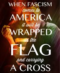 America Quotes Best When Facism Comes To America It Will Be Wrapped In The Flag And