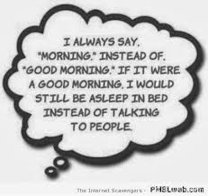 Good Morning Funny Quotes Cool 48Ialwayssaymorninginsteadofgoodmorningfunnyquote PMSLweb