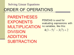 5 solving linear equations order of operations paheses exponents multiplication division addition subtraction pemdas is used for evaluating expressions
