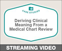 Clinical Chart Deriving Clinical Meaning From A Medical Chart Review