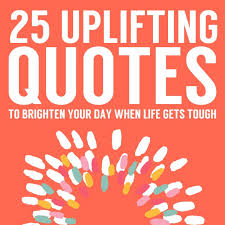 Positive Quotes For The Day 100 Uplifting Quotes to Brighten Your Day When Life Gets Tough 66