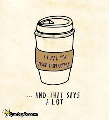 Coffee Love Quotes Best I Love You More Than Coffee QuotePix Quotes Pictures
