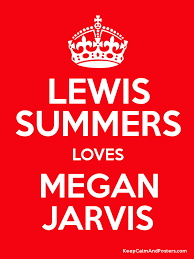 LEWIS SUMMERS LOVES MEGAN JARVIS - Keep Calm and Posters Generator, Maker  For Free - KeepCalmAndPosters.com