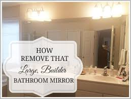how to safely and easily remove a large bathroom builder mirror from the wall 11 magnolia lane