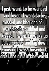 Quotes About Wanting To Be Loved Adorable I Just Want To Be Wanted And Loved I Want To Be Missed And Thought